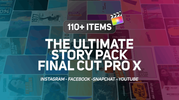The Ultimate Story Pack - Final Cut Pro X & Apple Motion by